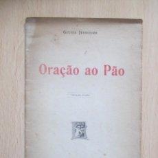 Libros antiguos: ORAÇÃO AO PÃO, DE GUERRA JUNQUEIRO. Lote 134767386