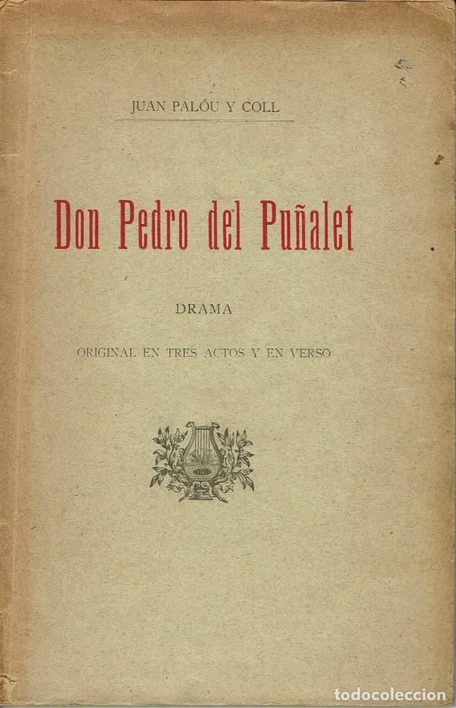 DON PEDRO DEL PUÑALET, POR JUAN PALÓU Y COLL. PALMA DE MALLORCA. AÑO 1901. (6.6) (Libros antiguos (hasta 1936), raros y curiosos - Literatura - Teatro)