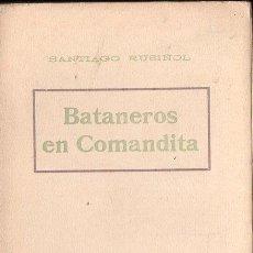 Libros antiguos: SANTIAGO RUSIÑOL : BATANEROS EN COMANDITA (A. LÓPEZ S.F.) EN CATALÁN. Lote 134926398