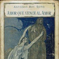 Libros antiguos: AMOR QUE VENCE AL AMOR, POR ANTONIO REY SOTO. AÑO 1917. (5/7). Lote 135382122