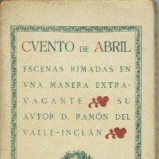 Libros antiguos: CUENTO DE ABRIL, POR RAMÓN DEL VALLE-INCLÁN. AÑO 1922. (6/7). Lote 136047430