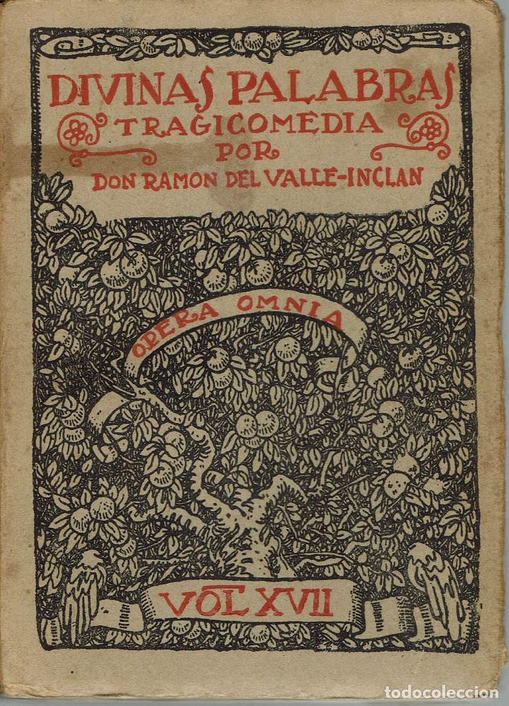 DIVINAS PALABRAS, OPERA OMNIA VOL.XVII, POR RAMÓN DEL VALLE-INCLÁN. AÑO 1920. (6/7) (Libros antiguos (hasta 1936), raros y curiosos - Literatura - Teatro)