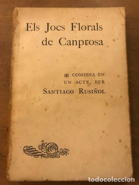 ELS JOCS FLORALS DE CANPROSA. COMEDIA EN UN ACTE. SANTIAGO RUSIÑOL. TEATRE. PRIMERA ED. 1902 (Libros antiguos (hasta 1936), raros y curiosos - Literatura - Teatro)