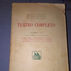 Libros antiguos: TEATRO COMPLETO TOMO IV SERAFIN Y JOAQUÍN ALVAREZ QUINTERO 1923 ED MADRID 1928 - RUSTICA. Lote 139128093