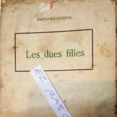 Libros antiguos: LES DUES FILLES - SANTIAGO RUSIÑOL -. Lote 140405090