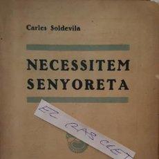 Libros antiguos: NECESSITEM SENYORETA - CARLES SOLDEVILA -. Lote 140406434