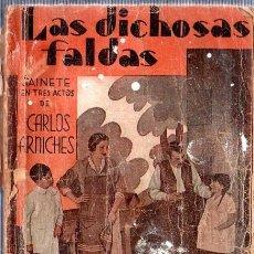 Libros antiguos: LAS DICHOSAS FALDAS. CARLOS ARNICHES. SAINETE EN TRES ACTOS. DIBUJOS DE ANTONIO MERLO. 1933.. Lote 188465540