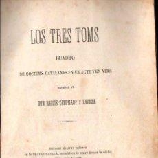 Libros antiguos: NARCÍS CAMPMANY Y PAHISSA : LOS TRES TOMS (MANERO, 1871) CUADRO DE COSTUMS CATALANAS. Lote 144498174