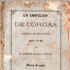 Libros antiguos: JOSEPH MARIA ARNAU : UN EMBOLICH DE CORDES (LÓPEZ, 1866) TEATRE CATALÀ. Lote 144595206