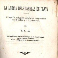 Libros antiguos: ROSSEND ARÚS I ARDERIU : LA LLUCIA DELS CABELLS DE PLATA (FIOL Y GROS, 1871) TEATRE CATALÀ. Lote 144596274