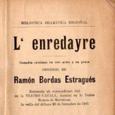 Libros antiguos: RAMON BORDAS ESTRAGUES : L' ENREDAYRE (LO TEATRE REGIONAL, 1901) TEATRE CATALÀ. Lote 144596398