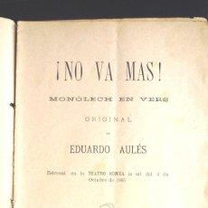 Libros antiguos: NO VA MAS EDUARDO AULÉS 1885 MONÓLECH EN VERS, ESTRENAT TEATRO ROMEA, 1885.. Lote 147742166