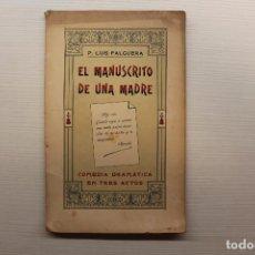 Libros antiguos: EL MANUSCRITO DE UNA MADRE, COMEDIA EN TRES ACTOS, DEDICADO POR EL AUTOR, P. LUIS FALGUERA, 1910. Lote 148440542