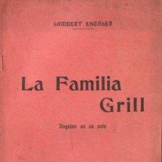 Libros antiguos: LAMBERT ESCALER : LA FAMILIA GRILL (BONAVIA, 1909) TEATRE CATALÀ. Lote 148519630
