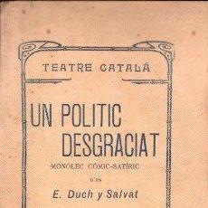 Libros antiguos: E. DUCH Y SALVAT : UN POLÍTIC DESGRACIAT (JOSEP AGUSTÍ, 1911) TEATRE CATALÀ. Lote 148521514