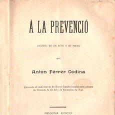 Libros antiguos: ANTON FERRER CODINA : A LA PREVENCIÓ (BADIA, 1897) TEATRE CATALÀ. Lote 148523794