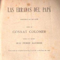 Libros antiguos: CONRAT COLOMER / PÉREZ AGUIRRE : LAS ERRADAS DEL PAPÁ (1896) ZARZUELA EN UN ACTO EN CATALÁN. Lote 148524370