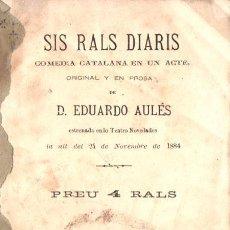 Libros antiguos: EDUARDO AULÉS : SIS RALS DIARIS (ROBREÑO ZANNÉ, 1885) TEATRE CATALÀ. Lote 148555906