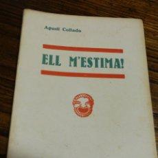 Libros antiguos: ELL M'ESTIMA!- AGUSTÍ COLLADO, CATALUNYA TEATRAL, (LLIBRERIA MILLÀ) 1933.. Lote 151440077