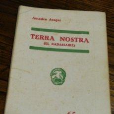 Libros antiguos: TERRA NOSTRA (EL RABASSAIRE)- AMADEU ARAGAI, CATALUNYA TEATRAL, (LLIBRERIA MILLÀ) 1934.. Lote 151441896
