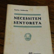 Libros antiguos: NECESSITEM SENYORETA- CARLES SOLDEVILA, CATALUNYA TEATRAL, (LLIBRERIA MILLÀ) 1935.. Lote 151443660