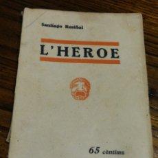 Libros antiguos: L'HEROE- SANTIAGO RUSIÑOL, CATALUNYA TEATRAL, (LLIBRERIA MILLÀ) 1932.. Lote 151444174