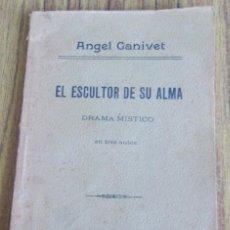 Libros antiguos: EL ESCULTOR DE SU ALMA - POR ANGEL GANIVET - DRAMA MÍSTICO EN TRES ACTOS - GRANADA 1904 . Lote 154255830