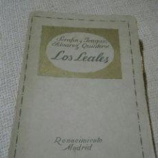 Libros antiguos: LOS LEALES. SERAFIN Y JOAQUIN ALVAREZ QUINTERO. EDIT. RENACIMIENTO. 1914.. Lote 154568028