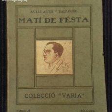 Libros antiguos: MATI DE FESTA. AVELÍ ARTÍS Y BALAGUER. 1910. Lote 156723758