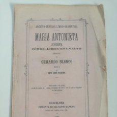 Libros antiguos: MUY RARO: MARIA ANTONIETA, JUGUETE CÓMICO-LÍRICO EN UN ACTO - OBRA DE GERARDO BLANCO (1871). Lote 157960410