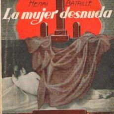 Libros antiguos: HENRI BATAILLE - LA MUJER DESNUDA. COLECCIÓN DE TEATRO LA FARSA Nº 156, AÑO 1930. Lote 167024500