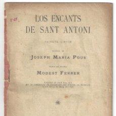 Libri antichi: LOS ENCANTS DE SANT ANTONI. SAINETE LÍRICH. JOSEPH MARÍA POUS. LO TEATRO REGIONAL. BARCELONA- 1896. Lote 167828564