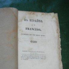 Libros antiguos: EL ESPAÑOL Y LA FRANCESA. COMEDIA EN UN SOLO ACTO - MADRID IMP.QUE FUE DE GARCIA 1831. Lote 168364552