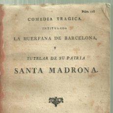 Libri antichi: 234.- TEATRO- COMEDIA TRAGICA INTITULADA LA HUERFANA DE BARCELONA Y TUTELAR SU PATRIA SANTA MADRONA. Lote 168775820