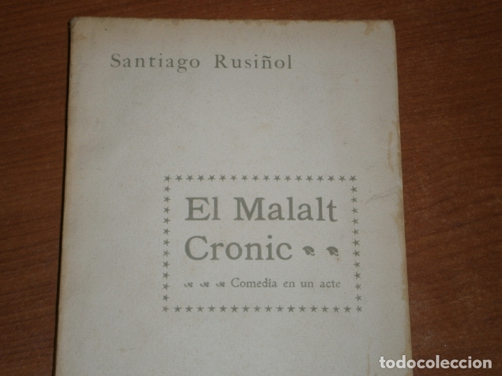 EL MALALT CRONIC. COMEDIA EN UN ACTE. SANTIAGO RUSIÑOL. CATALÀ (Libros antiguos (hasta 1936), raros y curiosos - Literatura - Teatro)