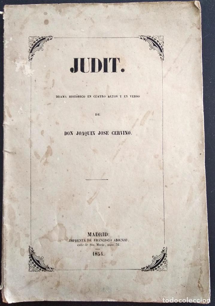 JUDIT - JOAQUÍN JOSÉ CERVINO - DRAMA HISTÓRICO - MADRID, IMPRENTA DE FRANCISCO ABIENZO AÑO 1854 (Libros antiguos (hasta 1936), raros y curiosos - Literatura - Teatro)