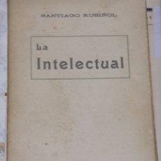 Libros antiguos: SANTIAGO RUSINOL. LA INTELECTUAL. ANTONI LÓPEZ EDITOR. (S/À). Lote 169615080