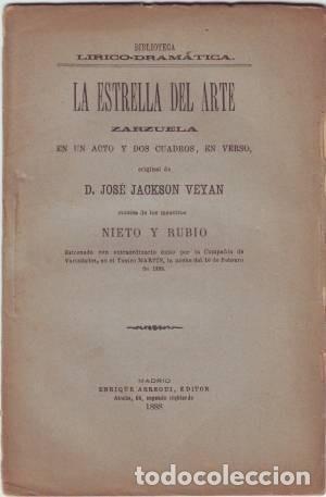 JACKSON VEYAN, JOSÉ: LA ESTRELLA DEL ARTE. ZARZUELA. 1888 PRIMERA EDICIÓN (Libros antiguos (hasta 1936), raros y curiosos - Literatura - Teatro)