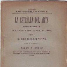 Libros antiguos: JACKSON VEYAN, JOSÉ: LA ESTRELLA DEL ARTE. ZARZUELA. 1888 PRIMERA EDICIÓN. Lote 169907320