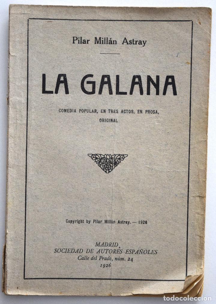LA GALANA - PILAR MILLÁN ASTRAY - SOCIEDAD DE AUTORES ESPAÑOLES, MADRID 1926 - CON ANOTACIONES (Libros antiguos (hasta 1936), raros y curiosos - Literatura - Teatro)