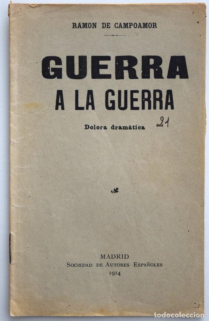 GUERRA A LA GUERRA - RAMÓN DE CAMPOAMOR - DOLORA DRAMÁTICA - SOCIEDAD DE AUTORES ESPAÑOLES 1914 (Libros antiguos (hasta 1936), raros y curiosos - Literatura - Teatro)