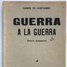 Libros antiguos: GUERRA A LA GUERRA - RAMÓN DE CAMPOAMOR - DOLORA DRAMÁTICA - SOCIEDAD DE AUTORES ESPAÑOLES 1914. Lote 170427144