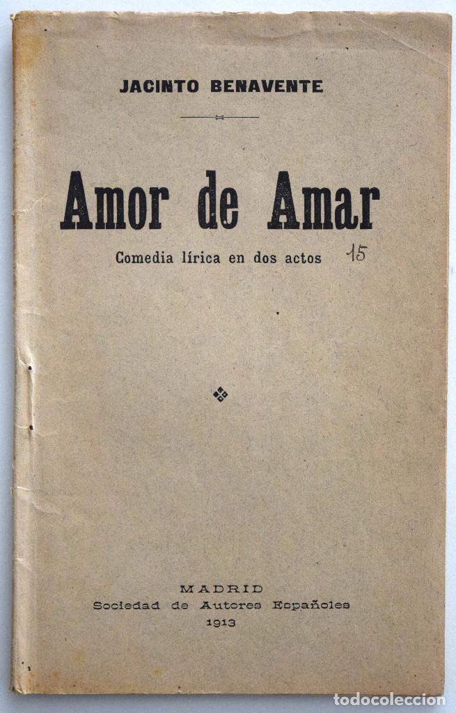 AMOR DE AMAR - JACINTO BENAVENTE - COMEDIA LÍRICA - SOCIEDAD DE AUTORES ESPAÑOLES MADRID 1913 (Libros antiguos (hasta 1936), raros y curiosos - Literatura - Teatro)