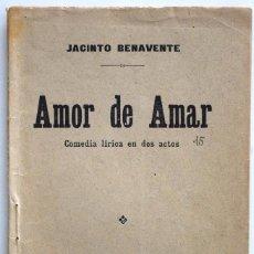 Libros antiguos: AMOR DE AMAR - JACINTO BENAVENTE - COMEDIA LÍRICA - SOCIEDAD DE AUTORES ESPAÑOLES MADRID 1913. Lote 170427572