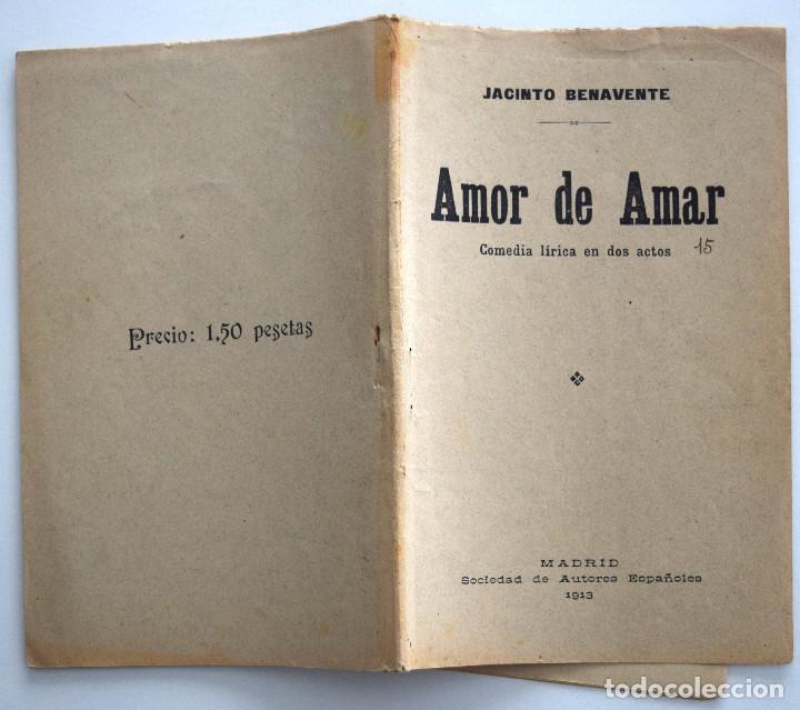Libros antiguos: AMOR DE AMAR - JACINTO BENAVENTE - COMEDIA LÍRICA - SOCIEDAD DE AUTORES ESPAÑOLES MADRID 1913 - Foto 2 - 170427572