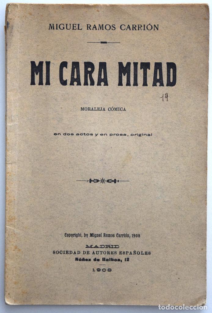 MI CARA MITAD - MIGUEL RAMOS CARRIÓN - SOCIEDAD DE AUTORES ESPAÑOLES MADRID 1908 (Libros antiguos (hasta 1936), raros y curiosos - Literatura - Teatro)