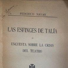 Libros antiguos: FEDERICO NAVAS.LAS ESFINGES DE TALÍA O ENCUESTA SOBRE LA CRISIS DEL TEATRO.DEDICATORIA AUTÓGR. 1928.. Lote 172841455