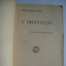 Libros antiguos: RAMON RAMON Y VIDALES - L'IMPENITENT. DRAMA VILATÀ EN TRES ACTES (ANTONI LÓPEZ, 1906).. Lote 174331110