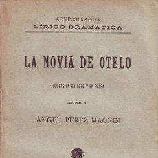 Libros antiguos: PEREZ MAGNIN, ANGEL: LA NOVIA DE OTELO. JUGUETE EN UN ACTO Y EN PROSA. 1895. Lote 175765239