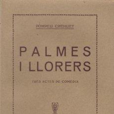 Libros antiguos: PALMES I LLORERS DE POMPEU CREHUET EDITA S.BONAVIA EN BARCELONA 1923 64 PÁGINAS . Lote 178791543